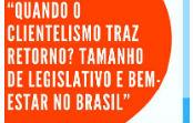 """Palestra """"Quando o clientelismo traz retorno? Tamanho de legislativo e bem-estar no Brasil"""""""