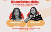 """Ciclo de Debates Nordeste(s): """"Os nordestes delas – memórias, afetos e representações no cinema pernambucano"""""""